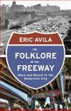 The Folklore of the Freeway, Eric Avila, 0816680736