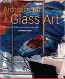 Architectural Glass Art, Andrew Moor, 0847820734