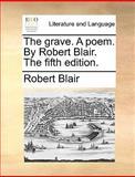 The Grave a Poem by Robert Blair The, Robert Blair, 1170600735