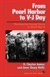 From Pearl Harbor to V-J Day, James D. Clayton and Anne S. Wells, 1566630738