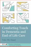 Comforting Touch in Dementia and End of Life Care, Barbara Goldschmidt and Niamh van Meines, 1848190735