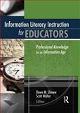 Information Literacy for Educators : Professional Knowledge for an Information Age, Scott Walter, Dawn Shinew, 0789020734