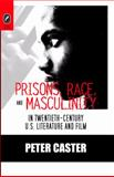 Prisons, Race, and Masculinity in Twentieth-Century U. S. Literature and Film, Caster, Peter, 0814210732
