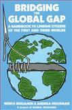 Bridging the Global Gap : A Handbook to Linking Citizens on the First and Third Worlds, Benjamin, Medea and Freeman, Andrea, 0932020739