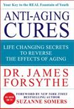 Anti-Aging Cures, James Forsythe, 0984430733