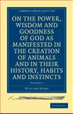 On the Power, Wisdom and Goodness of God as Manifested in the Creation of Animals and in their History, Habits and Instincts 2 Volume Set, Kirby, William, 1108000738