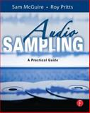 Audio Sampling : A Practical Guide, McGuire, Sam and Pritts, Roy, 0240520734