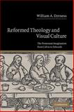 Reformed Theology and Visual Culture : The Protestant Imagination from Calvin to Edwards, Dyrness, William A., 0521540739