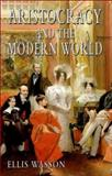 Aristocracy and the Modern World, Wasson, Ellis, 1403940738