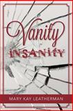Vanity Insanity, Mary Kay Leatherman, 1489560734
