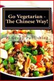 Go Vegetarian - the Chinese Way!, P. J. Group Publishing, 1490520732