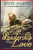 Leadership Through Love, Steve Martin, 1495330737