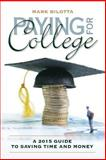 Paying for College: a 2015 Guide to Saving Time and Money, Mark Bilotta, 1496180739