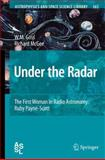 Under the Radar : The First Woman in Radio Astronomy: Ruby Payne-Scott, McGee, Richard and Goss, M., 364226073X