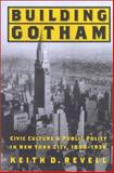 Building Gotham : Civic Culture and Public Policy in New York City, 1898-1938, Revell, Keith D., 0801870739