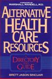 Alternative Health Care Resources : A Directory and Guide, Sinclair, Brett J., 013030073X
