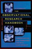 The Observational Research Handbook : Understanding How Consumers Live with Your Product, Abrams, Bill and American Marketing Association Staff, 065800073X
