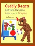 Cuddly Bears Letters, Numbers, Colors, and Shapes, Bearlyn, 1475060734