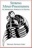 Seeking Mino-Pimatisiwin : An Aboriginal Approach to Helping, Hart, Michael, 1552660737