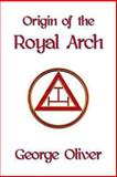 Origin of the Royal Arch, George Oliver, 1613420730