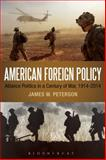 American Foreign Policy : Alliance Politics in a Century of War, 1914-2014, Peterson, James W., 162356073X