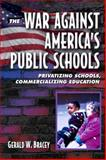 The War Against America's Public Schools : Privatizing Schools, Commercializing Education, Bracey, Gerald W., 0321080734