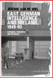 East German Intelligence and Ireland, 1949-90, aan de Wiel, Jérôme, 0719090733