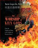 The Worship of Kiln Gods, Martie Geiger Ho, 1432790730