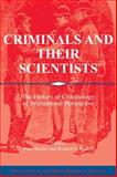 Criminals and Their Scientists : The History of Criminology in International Perspective, , 052112073X