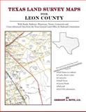 Texas Land Survey Maps for Leon County : With Roads, Railways, Waterways, Towns, Cemeteries and Including Cross-referenced Data from the General Land Office and Texas Railroad Commission, Boyd, Gregory A., 1420350730
