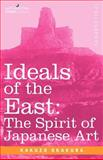 Ideals of the East : The Spirit of Japanese Art, Okakura, Kakuzo, 1602060738