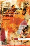 International Relations, Meaning and Mimesis, Polat, Necati, 0415870747