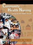 Community Health Nursing : Caring for the Public's Health, Lundy, Karen Saucier and Janes, Sharyn, 0763740748