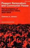 Peasant Nationalism and Communist Power : The Emergence of Revolutionary China, 1937-1945, Johnson, Chalmers, 0804700745