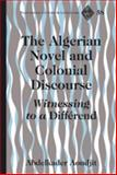 The Algerian Novel and Colonial Discourse : Witnessing to a Différend, Aoudjit, Abdelkader, 1433110741
