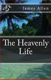The Heavenly Life, James Allen, 1490920749