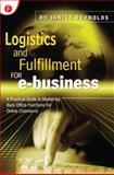 Logistics and Fulfillment for E-Business : A Practical Guide to Mastering Back Office Functions for Online Commerce, Reynolds, Janice, 1578200741