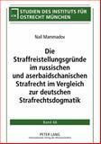 Die Straffreistellungsgründe im russischen und aserbaidschanischen Strafrecht im Vergleich zur deutschen Strafrechtsdogmatik, Mammadov, Nail, 3631600747