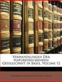 Verhandlungen der Naturforschenden Gesellschaft in Basel (German Edition), , 1148600744