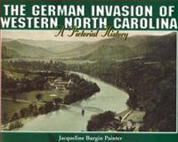 The German Invasion of Western North Carolina, Jacqueline B. Painter, 1570720746