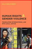 Human Rights and Gender Violence : Translating International Law into Local Justice, Merry, Sally Engle, 0226520749