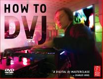 How to DVJ : A Digital DJ Masterclass, Kriel, Charles, 0240520742