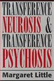 Transference Neurosis and Transference Psychosis, Margaret I. Little, 1568210744