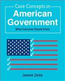 Core Concepts in American Government : What Everyone Should Know, Zaino, Jeanne, 0136040748