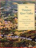 The Patapsco River Valley : Cradle of the Industrial Revolution in Maryland, Sharp, Henry K., 0938420747