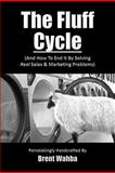 The Fluff Cycle (and How to End It by Solving REAL Sales and Marketing Problems), Brent Wahba, 1470020742