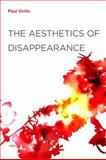The Aesthetics of Disappearance, Virilio, Paul, 1584350741