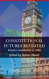 Constitutional Futures Revisited : Britain's Constitution to 2020, , 0230220746