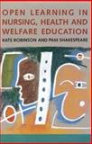 Open Learning in Nursing, Health and Welfare Education, Robinson, Kate and Shakespeare, Pam, 033519074X