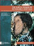 The Subtle Power of Intangible Heritage : Legal and Financial Instruments for Safeguarding Intangible Heritage, Deacon, Harriet and Dondolo, Luvuyo, 0796920745